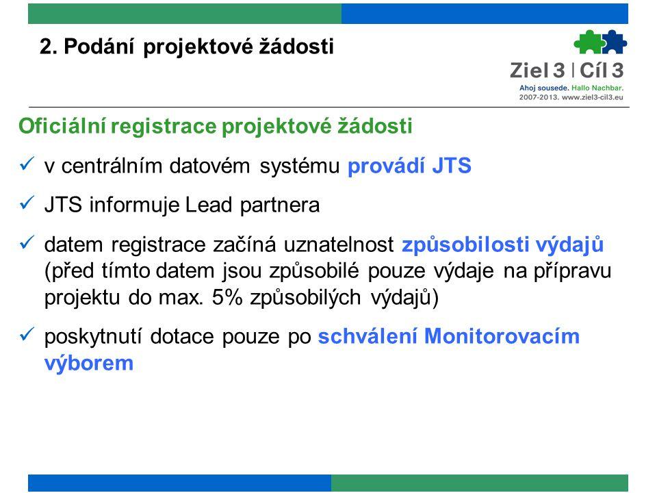 2. Podání projektové žádosti Oficiální registrace projektové žádosti v centrálním datovém systému provádí JTS JTS informuje Lead partnera datem regist