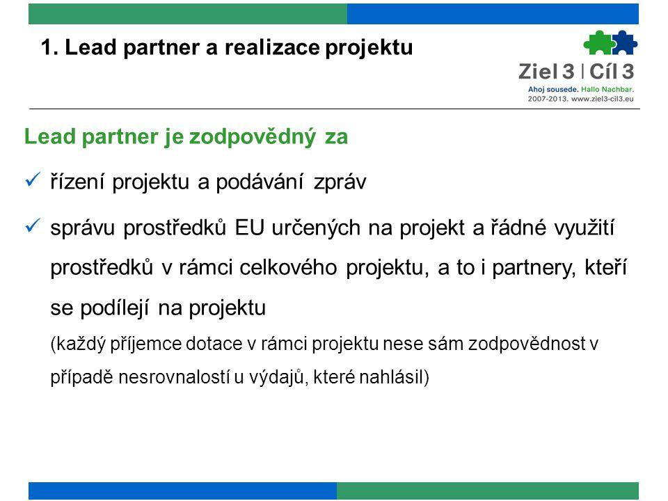 1. Lead partner a realizace projektu Lead partner je zodpovědný za řízení projektu a podávání zpráv správu prostředků EU určených na projekt a řádné v