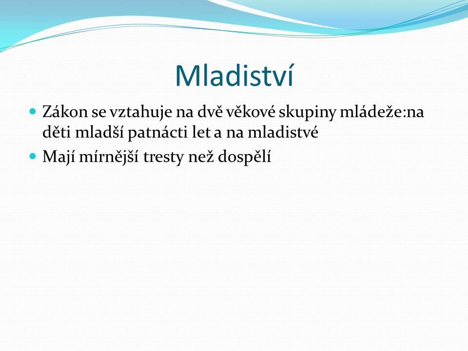 Porovnání ČR a SR ČR SR Mladistvý -osoba mezi 15-18 let Odnětí svobody: 1-5 let Mladistvý-osoba mezi 14-18 let Odnětí svobody: 1-7 let