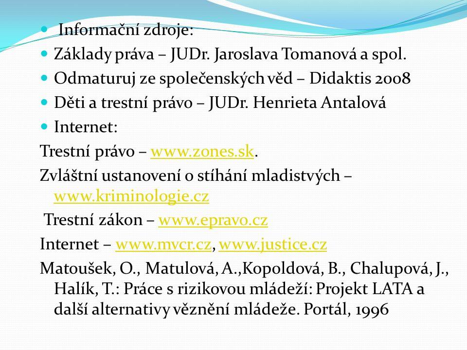 Informační zdroje: Základy práva – JUDr. Jaroslava Tomanová a spol. Odmaturuj ze společenských věd – Didaktis 2008 Děti a trestní právo – JUDr. Henrie