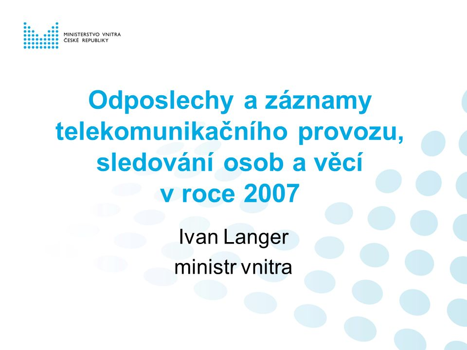 Odposlechy a záznamy telekomunikačního provozu, sledování osob a věcí v roce 2007 Ivan Langer ministr vnitra