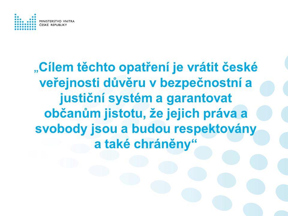 """"""" Cílem těchto opatření je vrátit české veřejnosti důvěru v bezpečnostní a justiční systém a garantovat občanům jistotu, že jejich práva a svobody jsou a budou respektovány a také chráněny"""