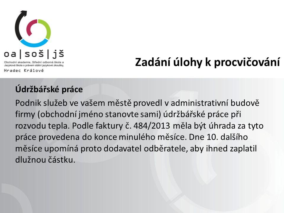 Zadání úlohy k procvičování Údržbářské práce Podnik služeb ve vašem městě provedl v administrativní budově firmy (obchodní jméno stanovte sami) údržbá