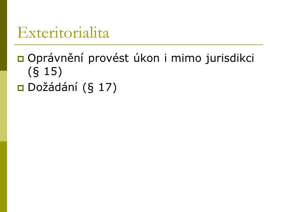 Exteritorialita  Oprávnění provést úkon i mimo jurisdikci (§ 15)  Dožádání (§ 17)