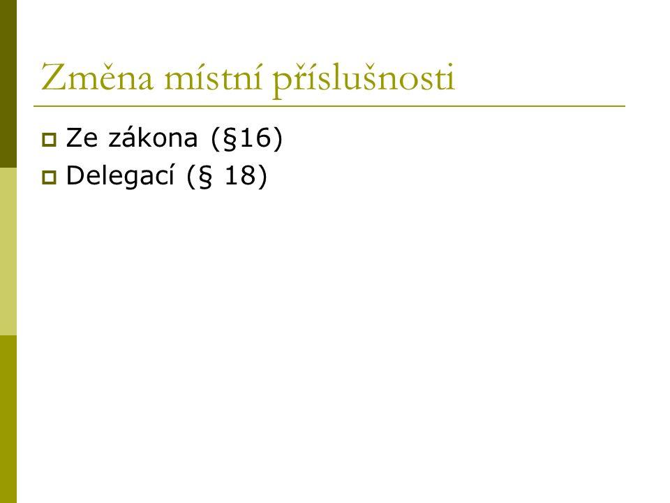 Změna místní příslušnosti  Ze zákona (§16)  Delegací (§ 18)