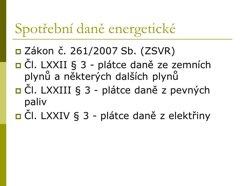 Spotřební daně energetické  Zákon č. 261/2007 Sb. (ZSVR)  Čl. LXXII § 3 - plátce daně ze zemních plynů a některých dalších plynů  Čl. LXXIII § 3 -