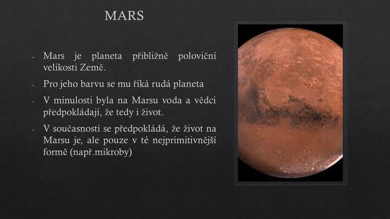 - Mars je planeta p ř ibli ž n ě polovi č ní velikosti Zem ě. - Pro jeho barvu se mu ř íká rudá planeta - V minulosti byla na Marsu voda a v ě dci p ř