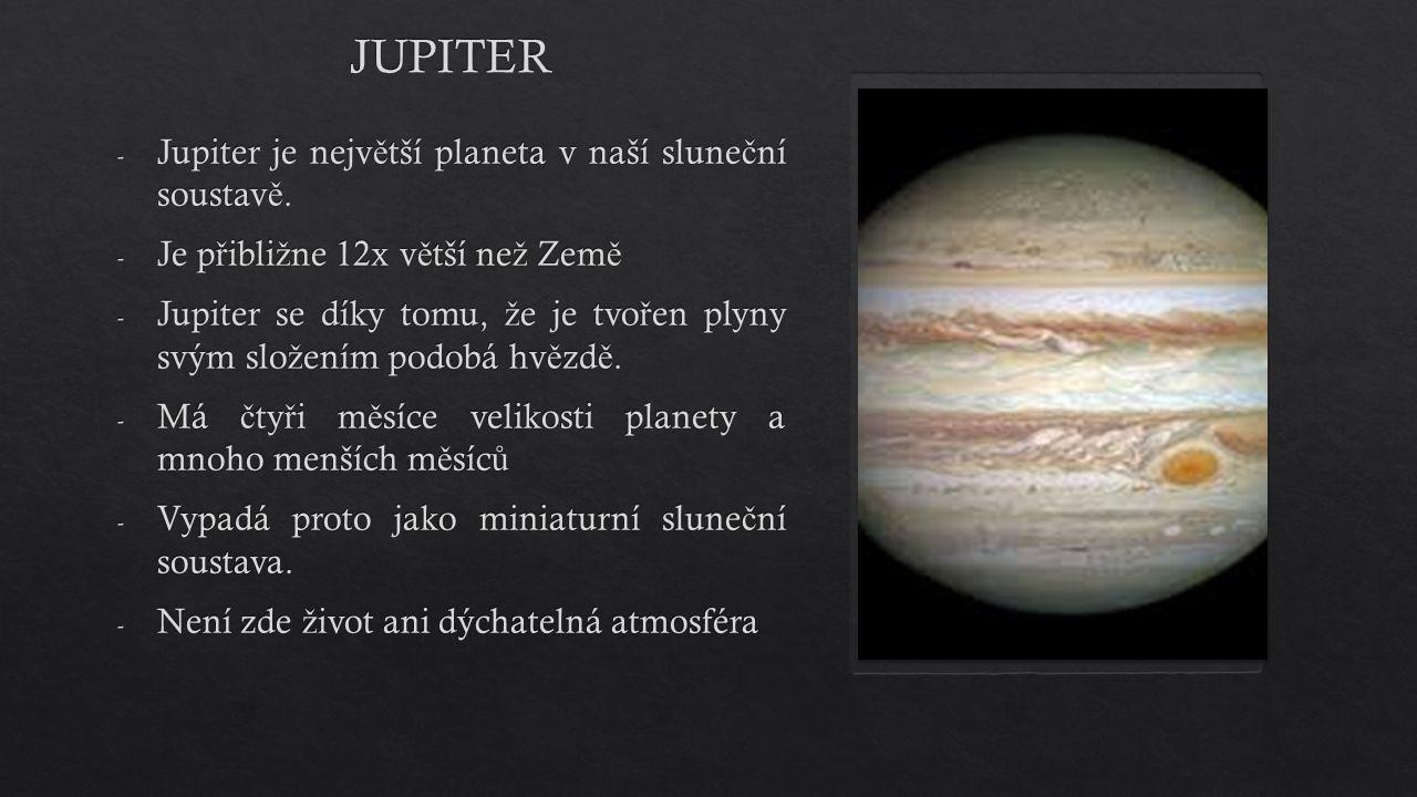 - Jupiter je nejv ě tší planeta v naší slune č ní soustav ě. - Je p ř ibli ž ne 12x v ě tší ne ž Zem ě - Jupiter se díky tomu, ž e je tvo ř en plyny s