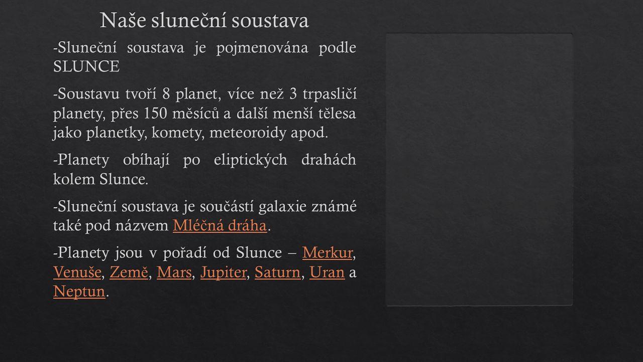 -Slune č ní soustava je pojmenována podle SLUNCE -Soustavu tvo ř í 8 planet, více ne ž 3 trpasli č í planety, p ř es 150 m ě síc ů a další menší t ě l