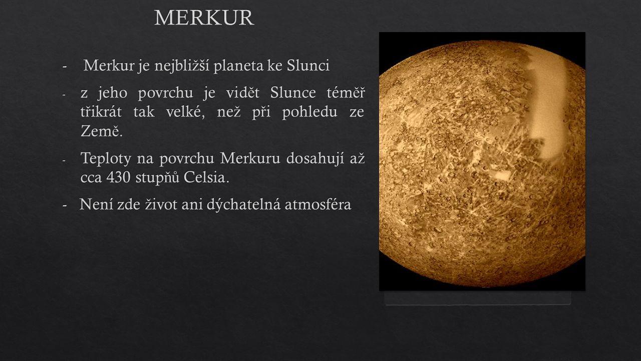 - Merkur je nejbli ž ší planeta ke Slunci - z jeho povrchu je vid ě t Slunce tém ěř t ř ikrát tak velké, ne ž p ř i pohledu ze Zem ě. - Teploty na pov