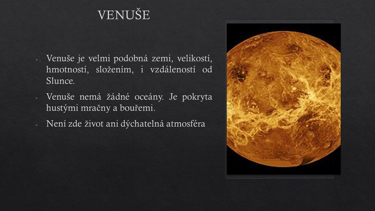 - Venuše je velmi podobná zemi, velikostí, hmotností, slo ž ením, i vzdáleností od Slunce. - Venuše nemá ž ádné oceány. Je pokryta hustými mra č ny a