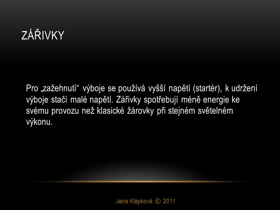 """ZÁŘIVKY Jana Klapková © 2011 Pro """"zažehnutí výboje se používá vyšší napětí (startér), k udržení výboje stačí malé napětí."""