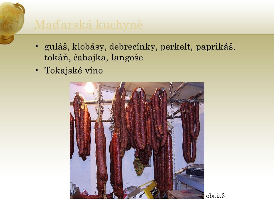 Maďarská kuchyně guláš, klobásy, debrecínky, perkelt, paprikáš, tokáň, čabajka, langoše Tokajské víno obr.č.8