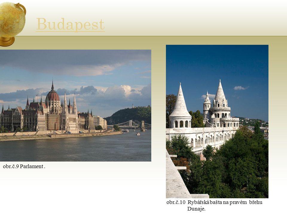 Budapest obr.č.9 Parlament. obr.č.10 Rybářská bašta na pravém břehu Dunaje.