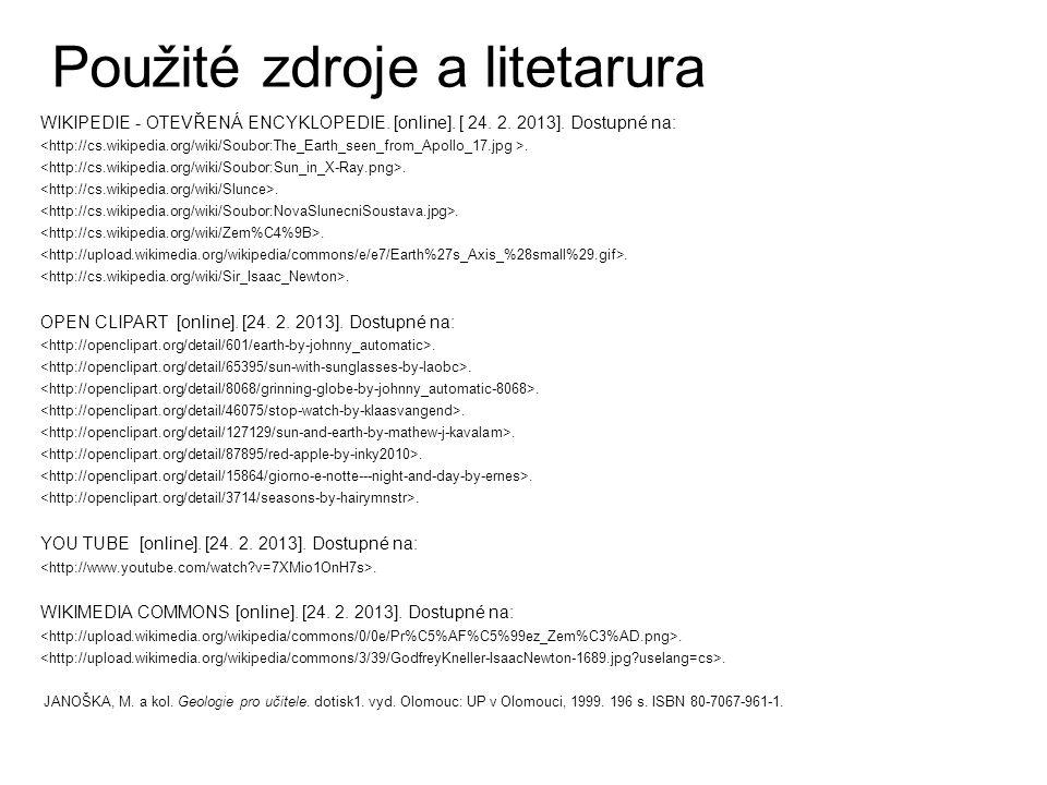 Použité zdroje a litetarura WIKIPEDIE - OTEVŘENÁ ENCYKLOPEDIE. [online]. [ 24. 2. 2013]. Dostupné na:. OPEN CLIPART [online]. [24. 2. 2013]. Dostupné