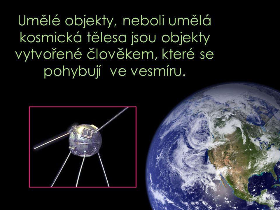 Umělé objekty, neboli umělá kosmická tělesa jsou objekty vytvořené člověkem, které se pohybují ve vesmíru.