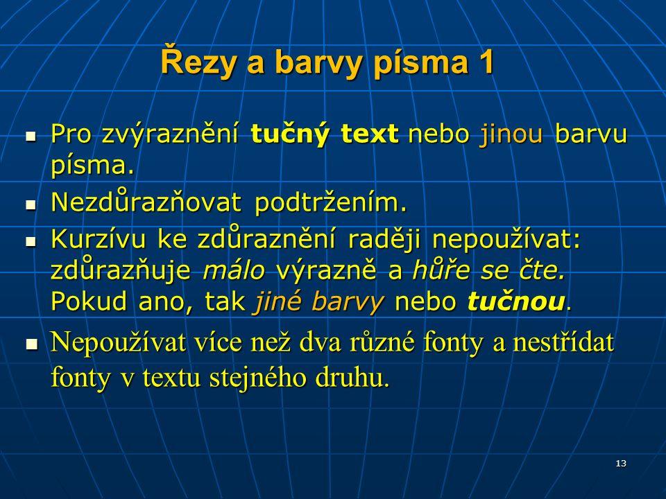 Řezy a barvy písma 1 Pro zvýraznění tučný text nebo jinou barvu písma.