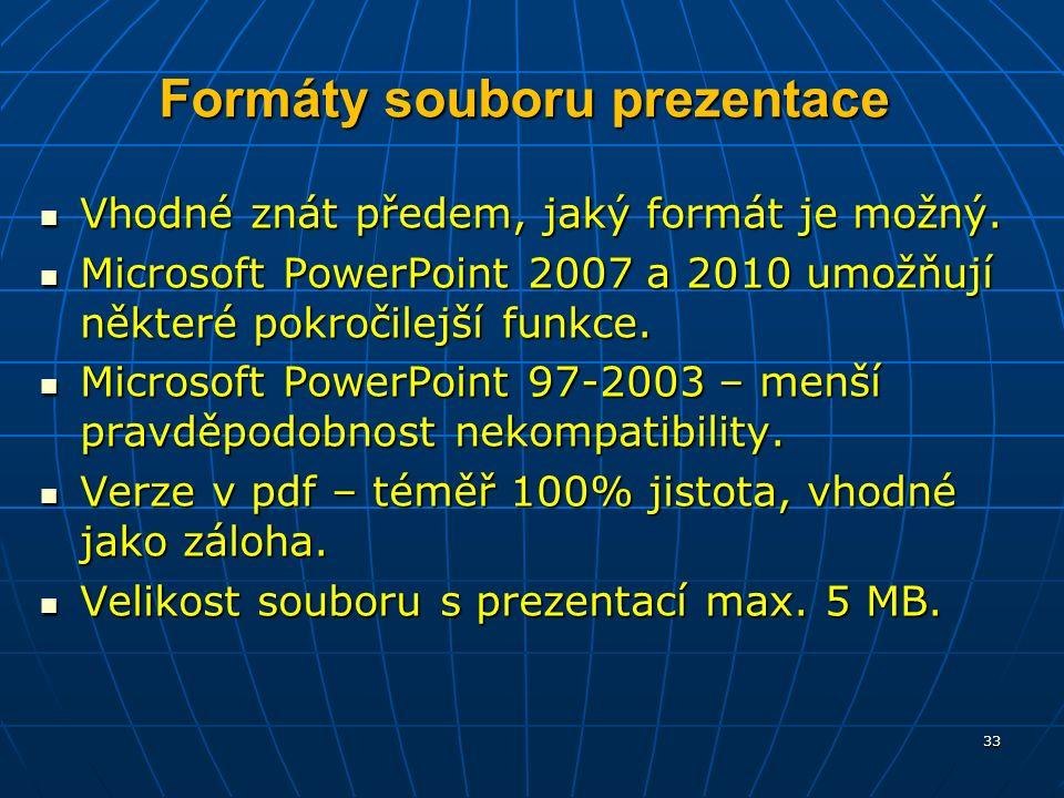 Formáty souboru prezentace Vhodné znát předem, jaký formát je možný.