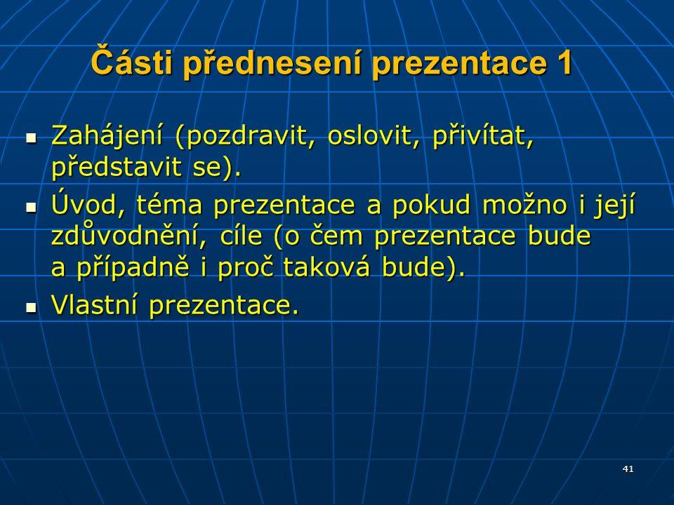 Části přednesení prezentace 1 Zahájení (pozdravit, oslovit, přivítat, představit se).
