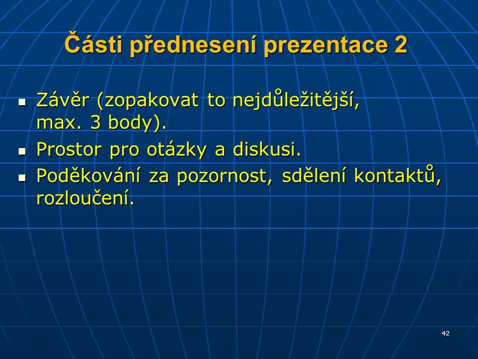 Části přednesení prezentace 2 Závěr (zopakovat to nejdůležitější, max.