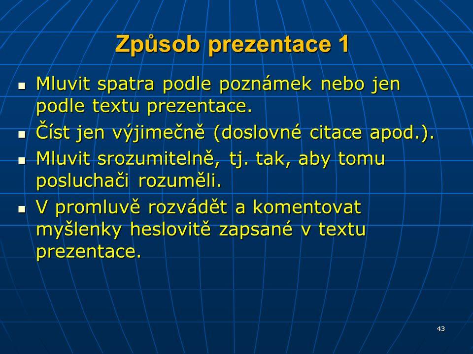 Způsob prezentace 1 Mluvit spatra podle poznámek nebo jen podle textu prezentace.