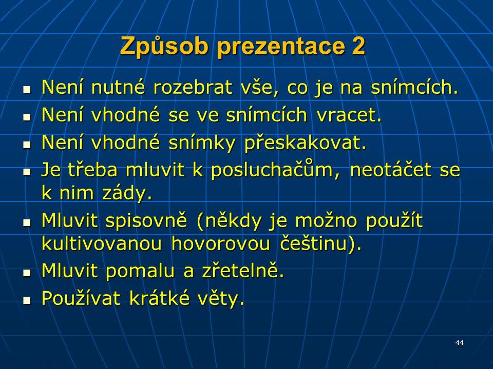 Způsob prezentace 2 Není nutné rozebrat vše, co je na snímcích.