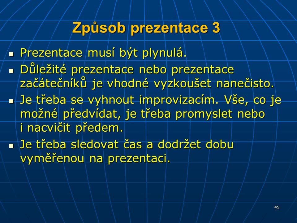 Způsob prezentace 3 Prezentace musí být plynulá. Prezentace musí být plynulá.
