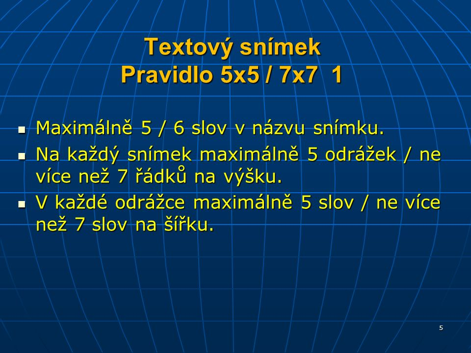Textový snímek Pravidlo 5x5 / 7x7 1 Maximálně 5 / 6 slov v názvu snímku.
