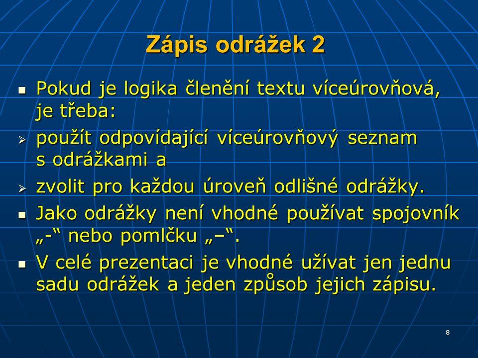Zápis odrážek 2 Pokud je logika členění textu víceúrovňová, je třeba: Pokud je logika členění textu víceúrovňová, je třeba:  použít odpovídající víceúrovňový seznam s odrážkami a  zvolit pro každou úroveň odlišné odrážky.