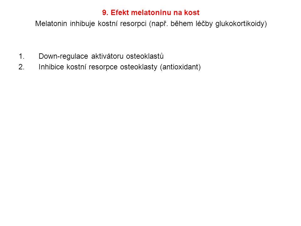 9. Efekt melatoninu na kost Melatonin inhibuje kostní resorpci (např.