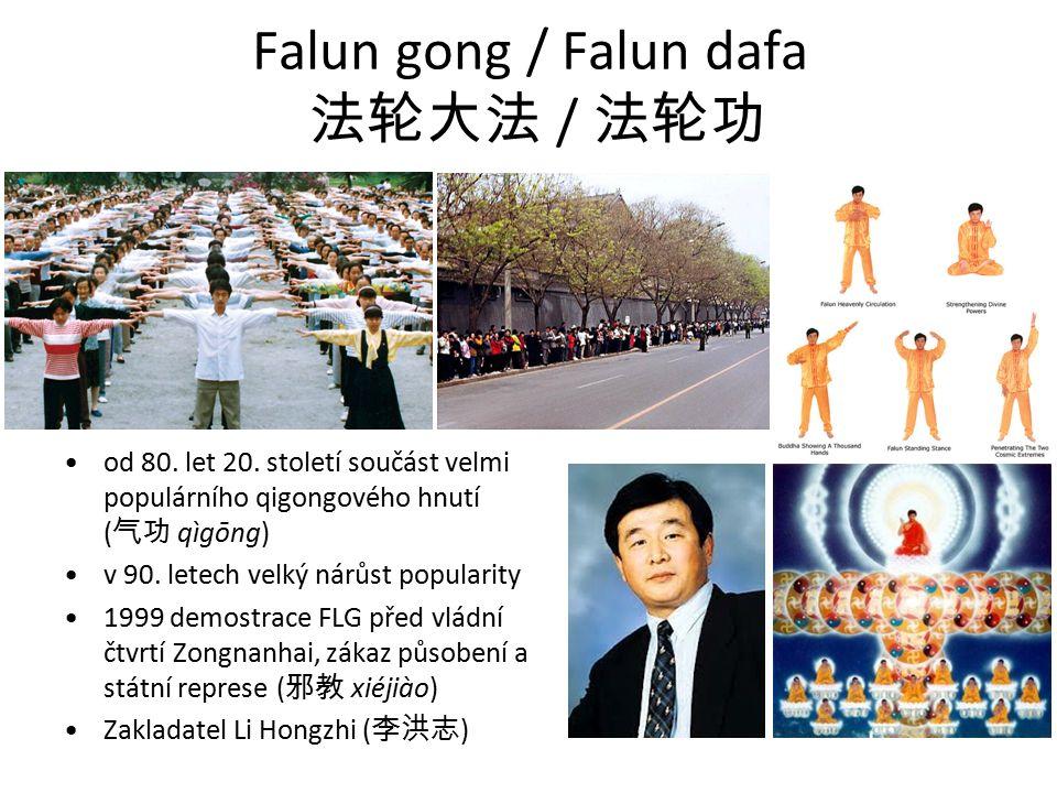 Falun gong / Falun dafa 法轮大法 / 法轮功 od 80. let 20. století součást velmi populárního qigongového hnutí ( 气功 qìgōng) v 90. letech velký nárůst popularit