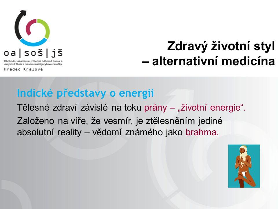 """Zdravý životní styl – alternativní medicína Indické představy o energii Tělesné zdraví závislé na toku prány – """"životní energie ."""