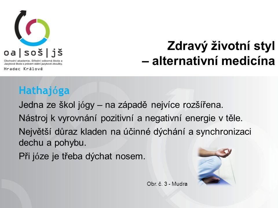 Zdravý životní styl – alternativní medicína Hathaj ό ga Jedna ze škol j ό gy – na západě nejvíce rozšířena. Nástroj k vyrovnání pozitivní a negativní