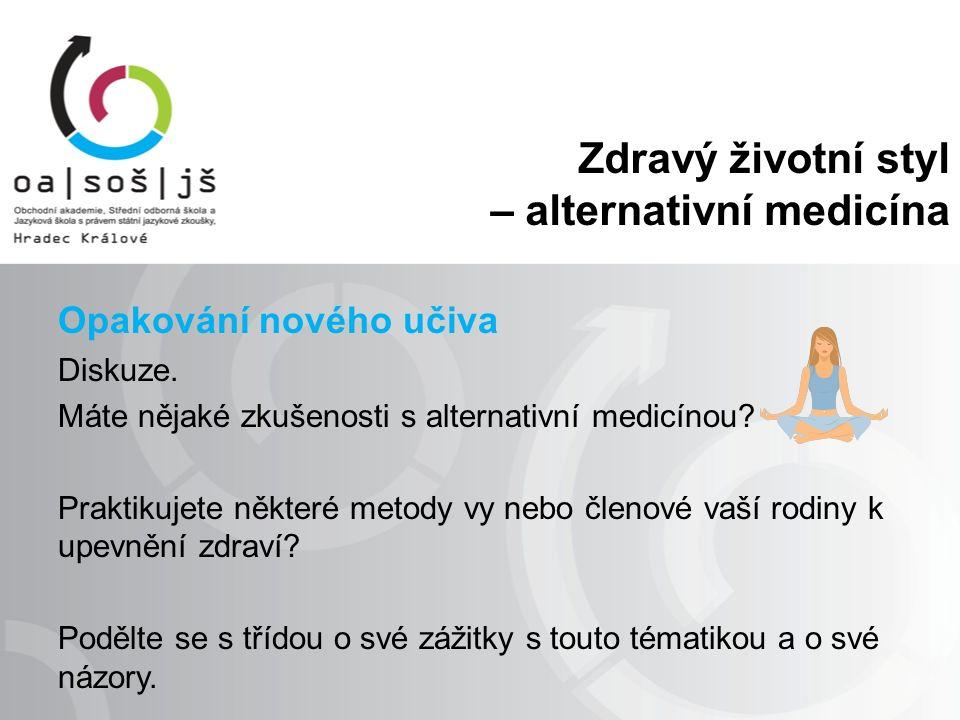 Zdravý životní styl – alternativní medicína Opakování nového učiva Diskuze. Máte nějaké zkušenosti s alternativní medicínou? Praktikujete některé meto