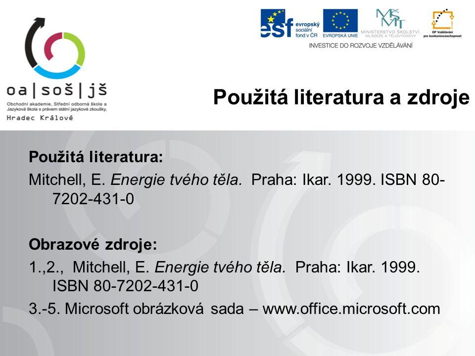 Použitá literatura: Mitchell, E. Energie tvého těla. Praha: Ikar. 1999. ISBN 80- 7202-431-0 Obrazové zdroje: 1.,2., Mitchell, E. Energie tvého těla. P