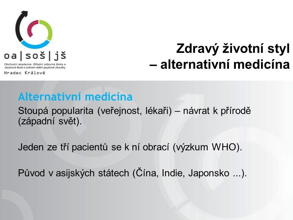 Zdravý životní styl – alternativní medicína Alternativní medicína Stoupá popularita (veřejnost, lékaři) – návrat k přírodě (západní svět). Jeden ze tř
