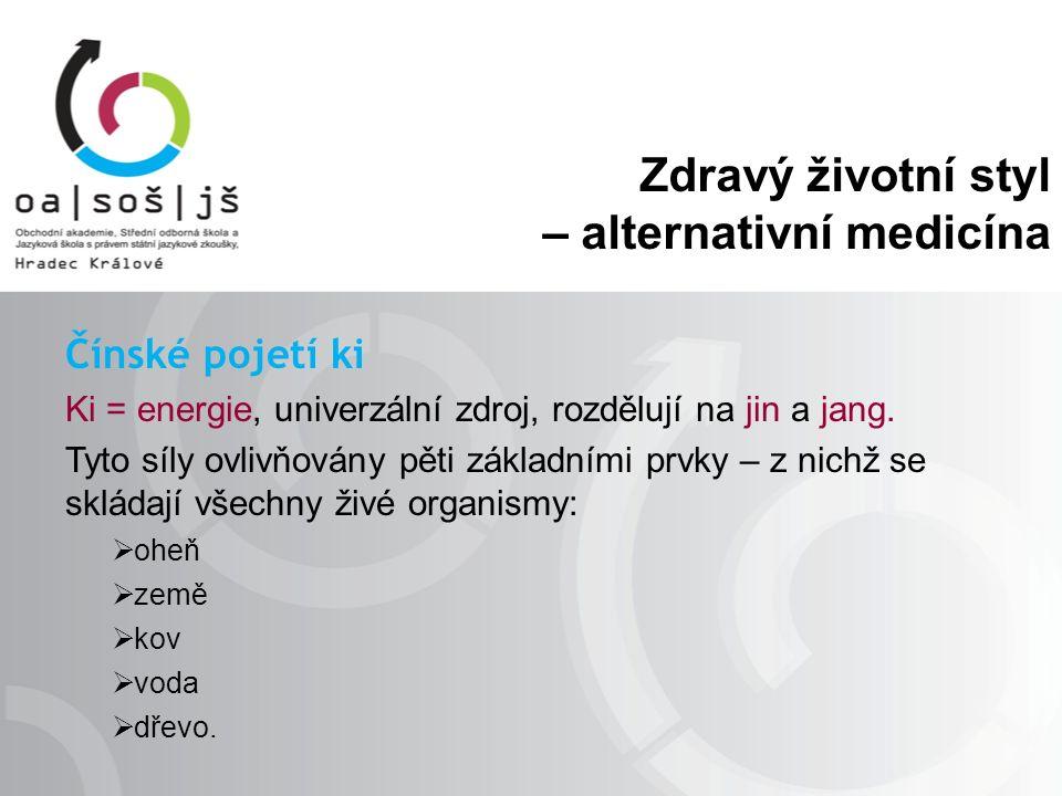 Zdravý životní styl – alternativní medicína Čínské pojetí ki Ki = energie, univerzální zdroj, rozdělují na jin a jang.