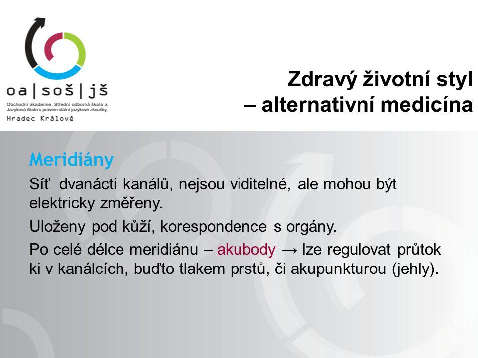 Zdravý životní styl – alternativní medicína Meridiány Síť dvanácti kanálů, nejsou viditelné, ale mohou být elektricky změřeny. Uloženy pod kůží, kores