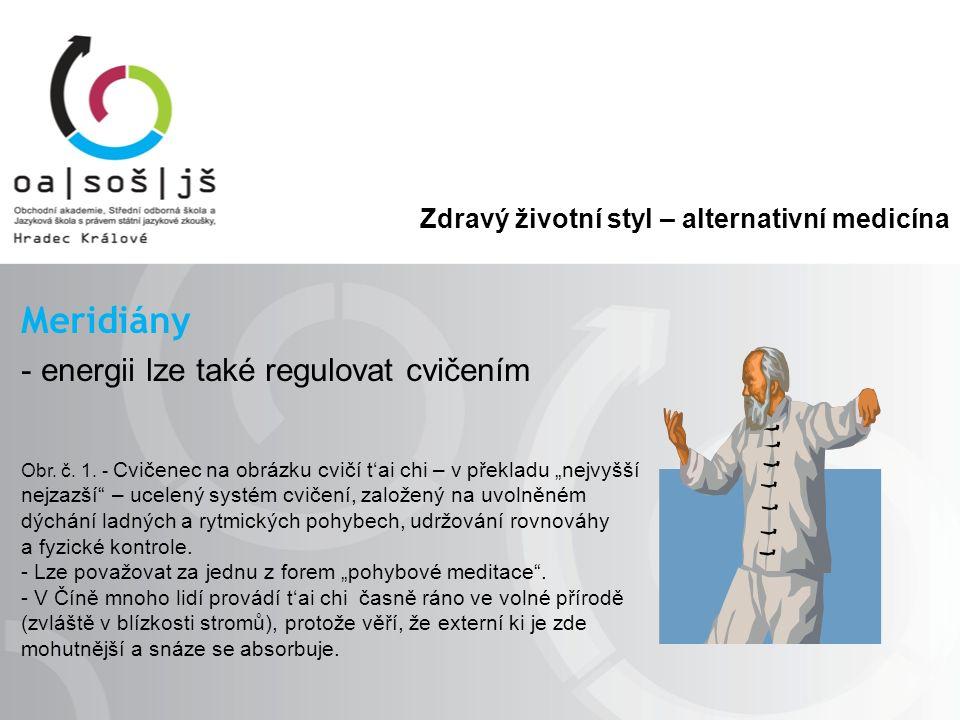 Zdravý životní styl – alternativní medicína Meridiány - energii lze také regulovat cvičením Obr. č. 1. - Cvičenec na obrázku cvičí t'ai chi – v překla