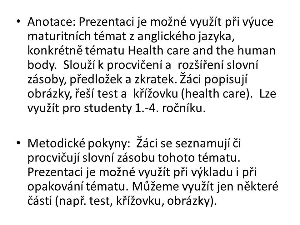 Anotace: Prezentaci je možné využít při výuce maturitních témat z anglického jazyka, konkrétně tématu Health care and the human body.