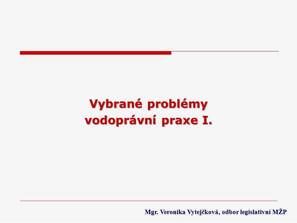 Mgr. Veronika Vytejčková, odbor legislativní MŽP Mgr. Veronika Vytejčková, odbor legislativní MŽP Vybrané problémy vodoprávní praxe I.