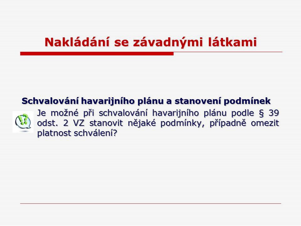 Nakládání se závadnými látkami Schvalování havarijního plánu a stanovení podmínek Je možné při schvalování havarijního plánu podle § 39 odst.