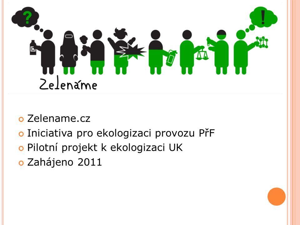 Zelename.cz Iniciativa pro ekologizaci provozu PřF Pilotní projekt k ekologizaci UK Zahájeno 2011