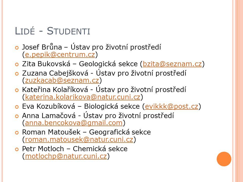 L IDÉ - S TUDENTI Josef Brůna – Ústav pro životní prostředí (e.pepik@centrum.cz)e.pepik@centrum.cz Zita Bukovská – Geologická sekce (bzita@seznam.cz)b