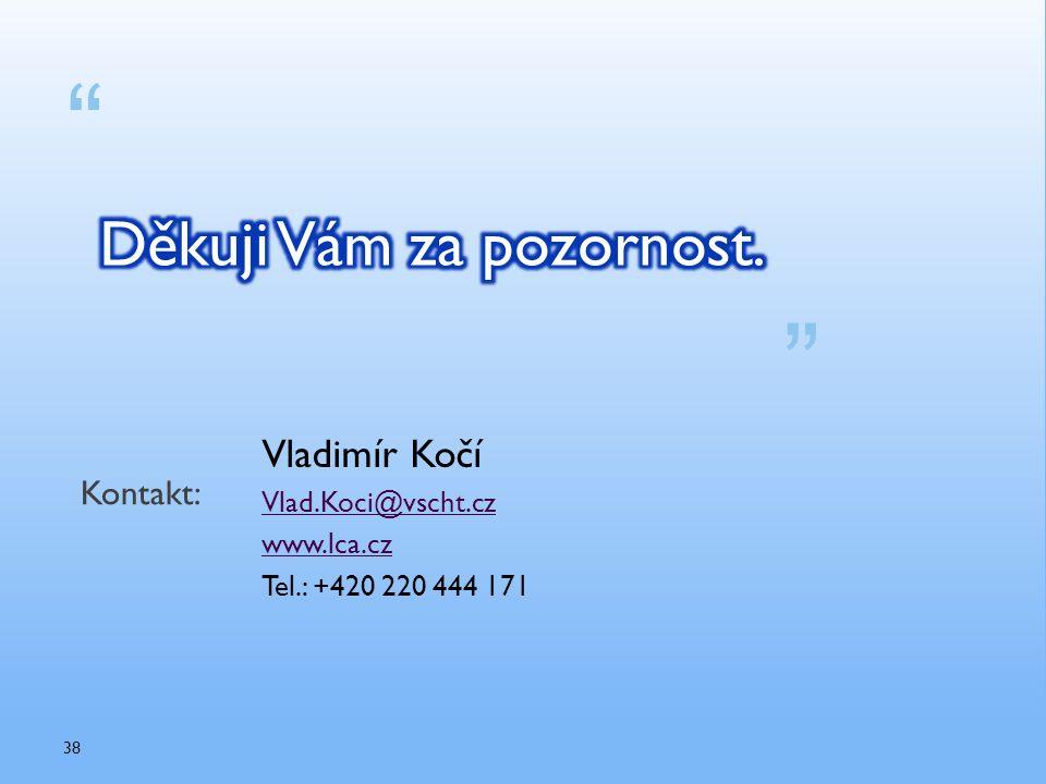""""""" """" Kontakt: Vladimír Kočí Vlad.Koci@vscht.cz www.lca.cz Tel.: +420 220 444 171 38"""