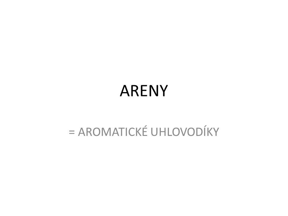 ARENY = AROMATICKÉ UHLOVODÍKY
