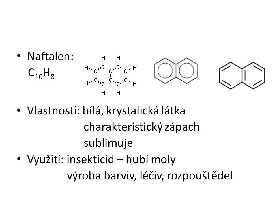 Naftalen: C 10 H 8 Vlastnosti: bílá, krystalická látka charakteristický zápach sublimuje Využití: insekticid – hubí moly výroba barviv, léčiv, rozpouš