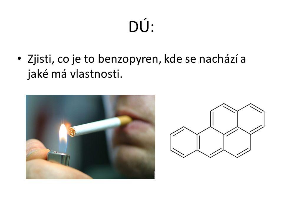 DÚ: Zjisti, co je to benzopyren, kde se nachází a jaké má vlastnosti.