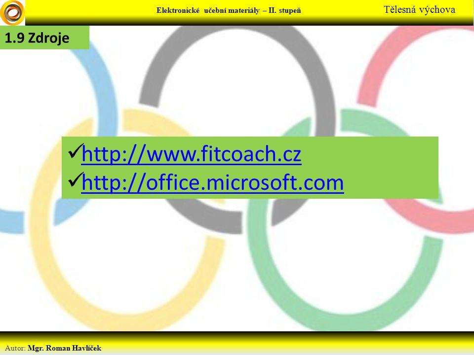 Elektronické učební materiály - … stupeň Předmět Autor: Mgr. Roman Havlíček Elektronické učební materiály – II. stupeň Tělesná výchova 1.9 Zdroje http