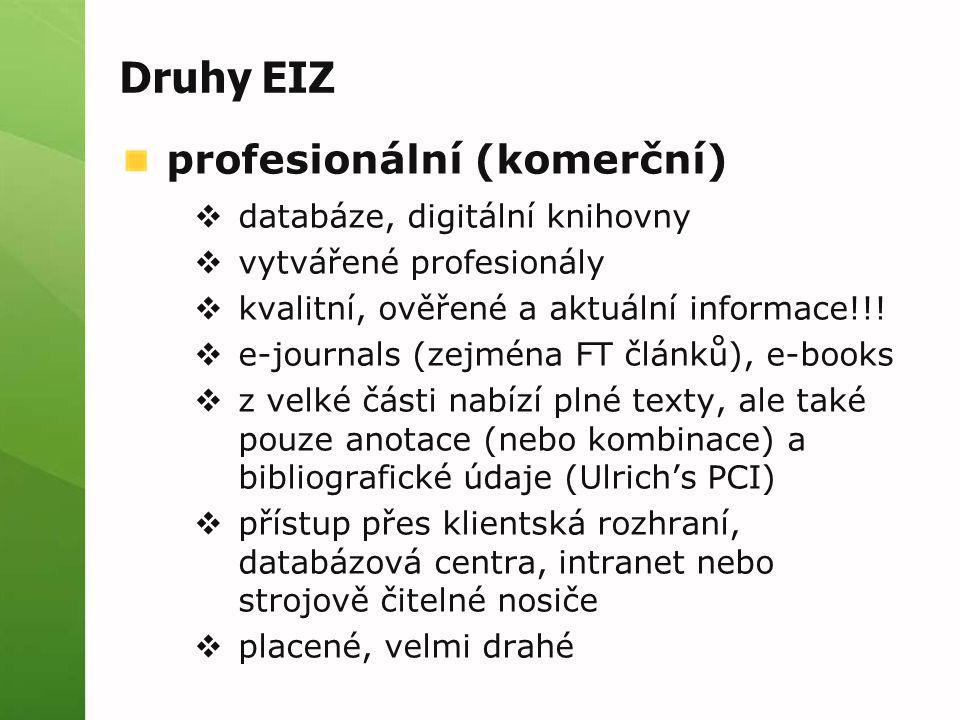 Druhy EIZ profesionální (komerční)  databáze, digitální knihovny  vytvářené profesionály  kvalitní, ověřené a aktuální informace!!.